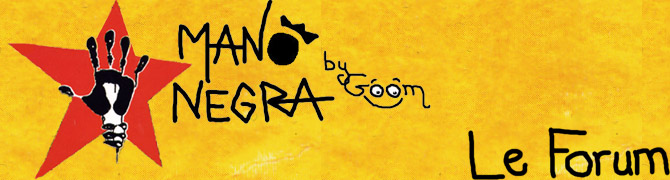 ° * ° Mano Negra by Goom ° * ° Le forum